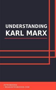Understanding Karl Marx
