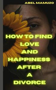 How to Find Love and Happiness After a Divorce