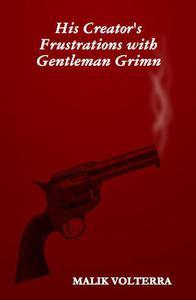 His Creator's Frustrations with Gentleman Grimn