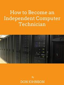 How to Become an Independent Computer Technician