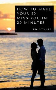 How to Make Your Ex Miss You in 30 Minutes