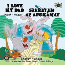 I Love My Dad Szeretem az Apukámat (English Hungarian Bilingual Edition)