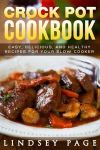 Crock Pot Cookbook: Easy, Delicious, and Healthy Recipes for Your Slow Cooker
