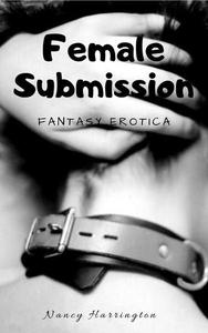 Female Submission: Fantasy Erotica