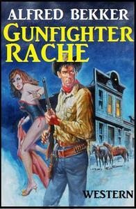 Alfred Bekker Western: Gunfighter-Rache