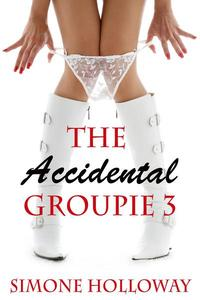 The Accidental Groupie 3 (New Adult, Rock Star Sex, Erotic Romance)