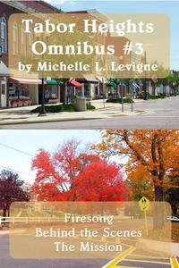 Tabor Heights Omnibus #3: Firesong, Behind the Scenes, The Mission