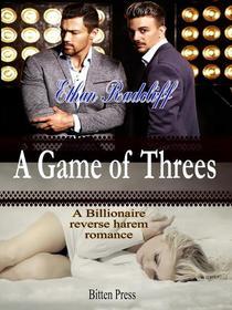 A Game of Threes, a Billionaire Reverse Harem Romance