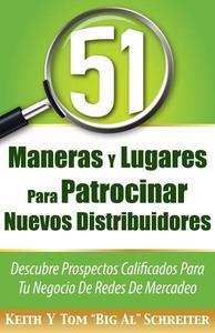51 Maneras Y Lugares Para Patrocinar Nuevos Distribuidores: Descubre Prospectos Calificados Para Tu Negocio De Redes De Mercadeo