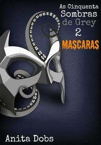As Cinquenta Sombras de Grey 2 - Máscaras