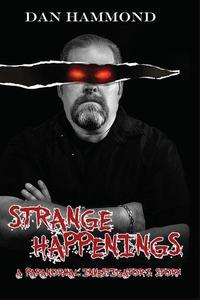Strange Happenings: A Paranormal Investigators Story