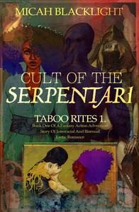 Cult Of The Serpentari: Taboo Rites 1...Book One of a Fantasy, Action Adventure Story Of Interracial and Bisexual Erotic Romance