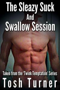 The Sleazy Suck and Swallow Session:  Taken from the 'Twink Temptation' Series