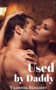 Used By Daddy (Daddy Erotica)