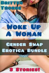 Gender Swap Erotica Bundle - Woke Up A Woman (3 Stories!)