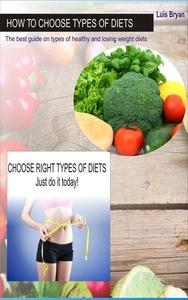 How to Choose Types of Diets: The Best Guide on Types of Healthy and Losing Weight Diets