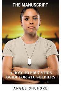 The Manuscript: How To Education Guide for Soldiers