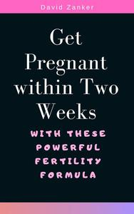 Get Pregnant within Two Weeks with These Powerful Fertility Formula