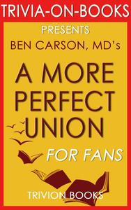 A More Perfect Union: What We the People Can Do to Reclaim Our Constitutional Liberties by Ben Carson MD (Trivia-On-Books)