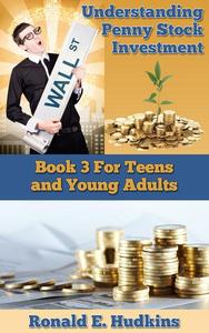 Understanding Penny Stock Investment - Book 3 for Teens and Young Adults