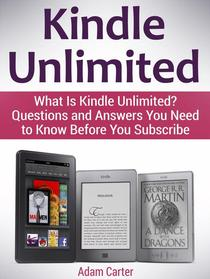 Kindle Unlimited: What Is Kindle Unlimited? Questions and Answers You Need to Know Before You Subscribe