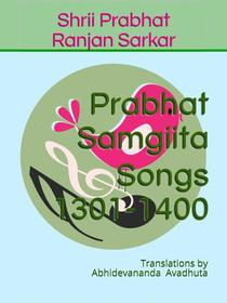 Prabhat Samgiita – Songs 1301-1400: Translations by Abhidevananda Avadhuta