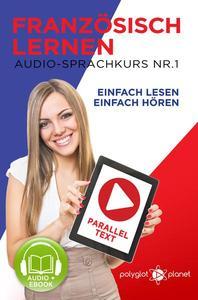 Französisch Lernen | Einfach Lesen | Einfach Hören | Paralleltext Audio-Sprachkurs Nr. 1
