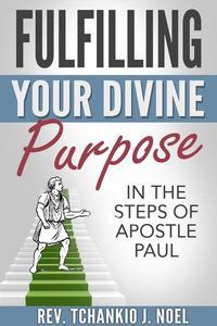 Fulfilling Your Divine Purpose: In the Steps of Apostle Paul
