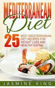 Mediterranean Diet: 25 Best Mediterranean Diet Recipes for Weight Loss and Healthy Eating