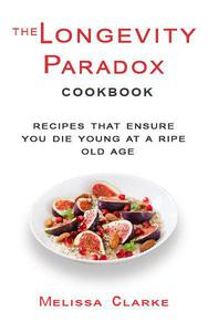 The Longevity Paradox Cookbook: Recipes That Ensure You Die Young at a Ripe Old Age