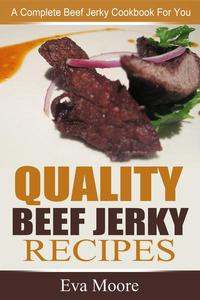 Quality Beef Jerky Recipes: A Complete Beef Jerky Cookbook For You