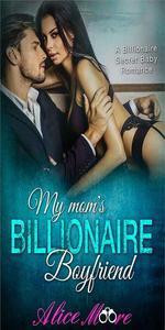 My Mom's Billionaire Boyfriend: A Billionaire Secret Baby Romance