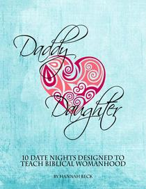 Daddy Daughter: 10 Date Nights Designed to Teach Biblical Womanhood
