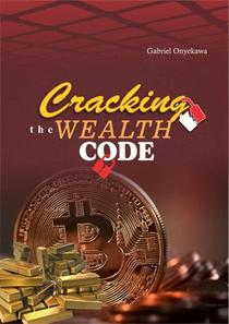 Cracking The Wealth Code...Guide To Growing Wealthy In The Face Of Famine