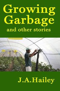 Growing Garbage and Other Stories