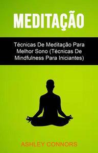 Meditação : Técnicas De Meditação Para Melhor Sono (Técnicas De Mindfulness Para Iniciantes)