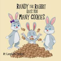 Randy the Rabbit Eats Too Many Cookies