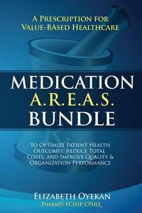 Medication A.R.E.A.S. Bundle: A Prescription for Value-Based Healthcare to Optimize Patient Health Outcomes, Reduce Total Costs, and Improve Quality and Organization Performance