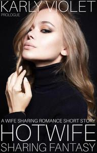 Hotwife Sharing Fantasy Prologue - A Wife Sharing Romance Short Story