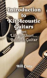 Introduction to Kit Acoustic Guitars (or) Life is Short...Build a Guitar