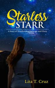 Starless Starr: A Story of Heartbreak Challenge and Glory
