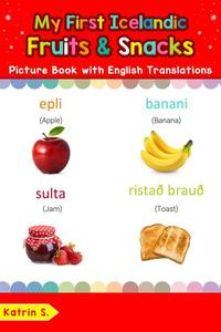 My First Icelandic Fruits & Snacks Picture Book with English Translations