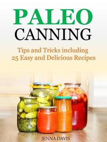 Paleo Canning Tips and Tricks including 25 Easy and Delicious Recipes