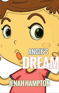 Angie's Dream (Illustrated Children's Book Ages 2-5)