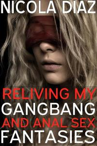 Reliving My Gangbang and Anal Sex Fantasies