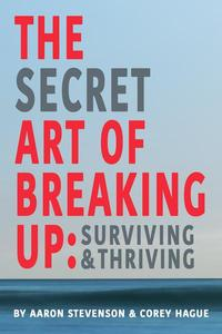 The Secret Art of Breaking Up: Surviving and Thriving