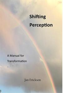 Shifting Perception - A Manual For Transformation