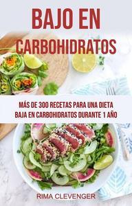Bajo En Carbohidratos: Más De 300 Recetas Para Una Dieta Baja En Carbohidratos Durante 1 Año