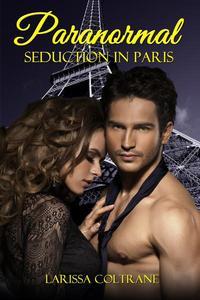 Paranormal Seduction in Paris (Werewolf&BBW Paranormal Erotic Short Romance - Alpha Mate)