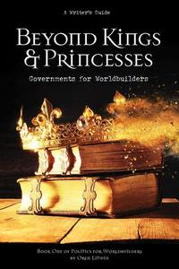 Beyond Kings and Princesses: Governments for Worldbuilders